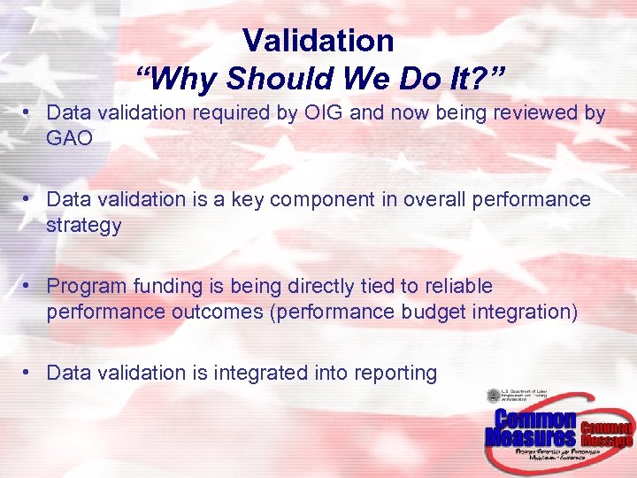 """Validation """"Why Should We Do It? """" • Data validation required by OIG and"""