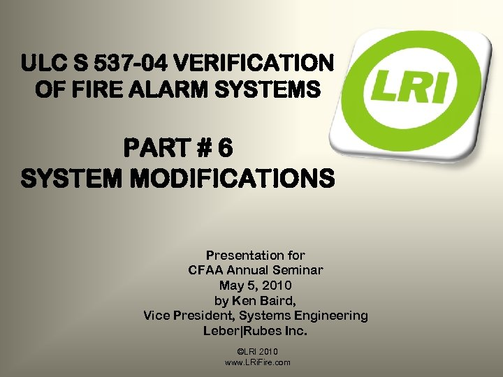 ULC S 537 -04 VERIFICATION OF FIRE ALARM SYSTEMS PART # 6 SYSTEM MODIFICATIONS
