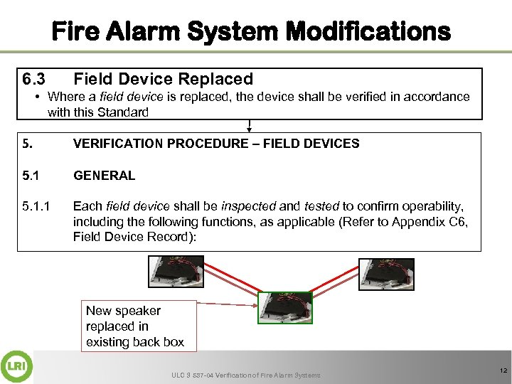 Fire Alarm System Modifications 6. 3 Field Device Replaced • Where a field device