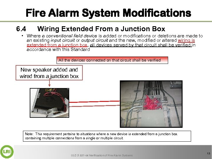 Fire Alarm System Modifications 6. 4 Wiring Extended From a Junction Box • Where