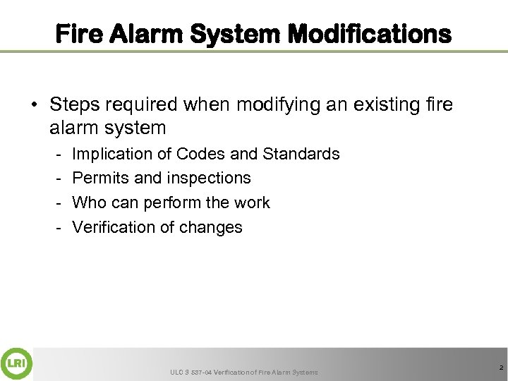 Fire Alarm System Modifications • Steps required when modifying an existing fire alarm system