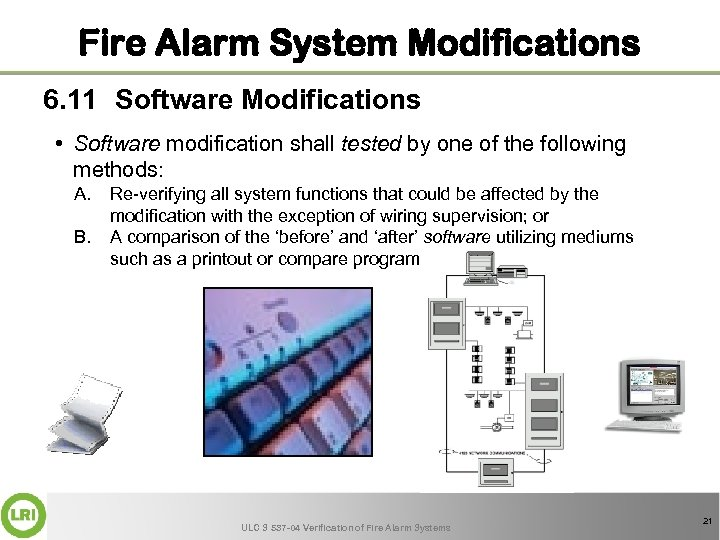 Fire Alarm System Modifications 6. 11 Software Modifications • Software modification shall tested by