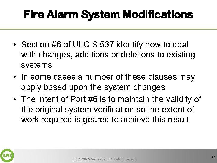 Fire Alarm System Modifications • Section #6 of ULC S 537 identify how to
