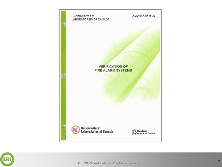 ULC S 537 -04 Verification of Fire Alarm Systems 7