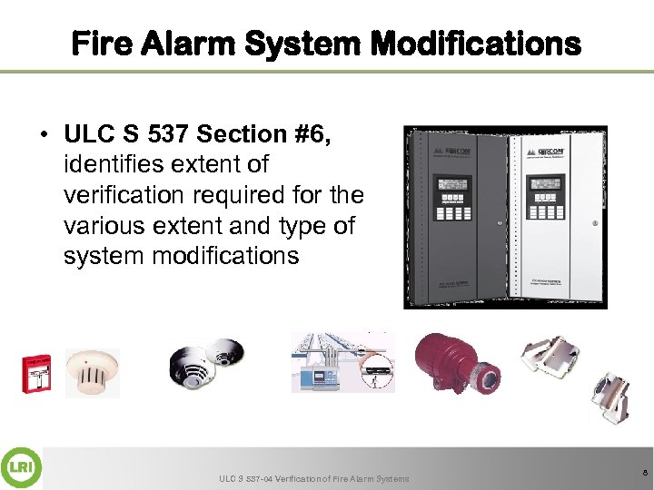Fire Alarm System Modifications • ULC S 537 Section #6, identifies extent of verification