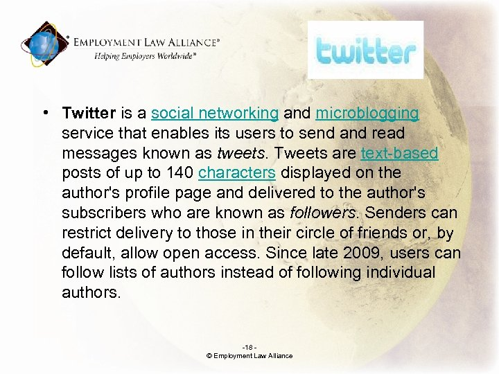 . • Twitter is a social networking and microblogging service that enables its users