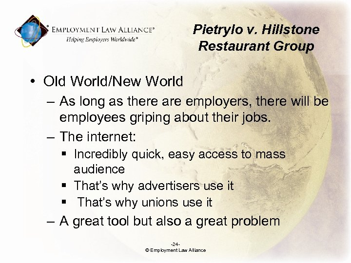 Pietrylo v. Hillstone Restaurant Group • Old World/New World – As long as there