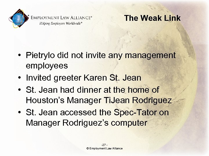 The Weak Link • Pietrylo did not invite any management employees • Invited greeter