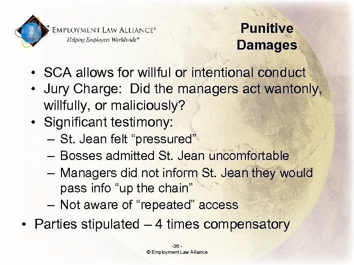 Punitive Damages • SCA allows for willful or intentional conduct • Jury Charge: Did