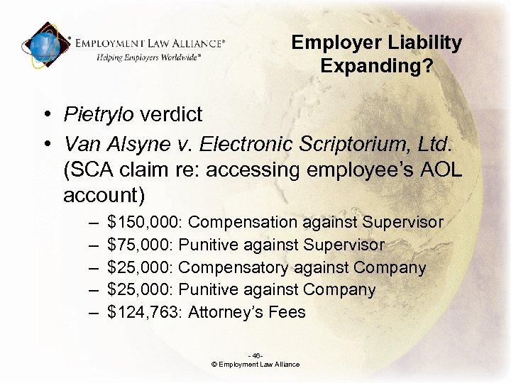 Employer Liability Expanding? • Pietrylo verdict • Van Alsyne v. Electronic Scriptorium, Ltd. (SCA