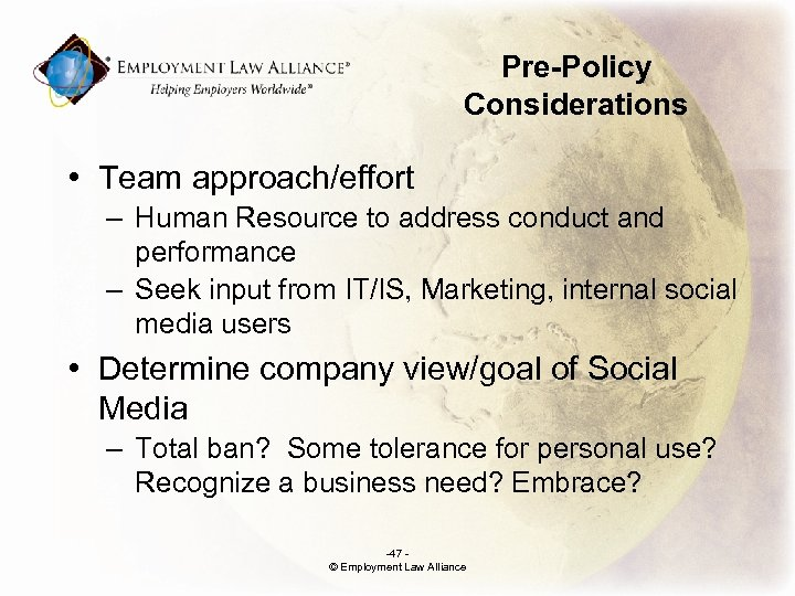 Pre-Policy Considerations • Team approach/effort – Human Resource to address conduct and performance –