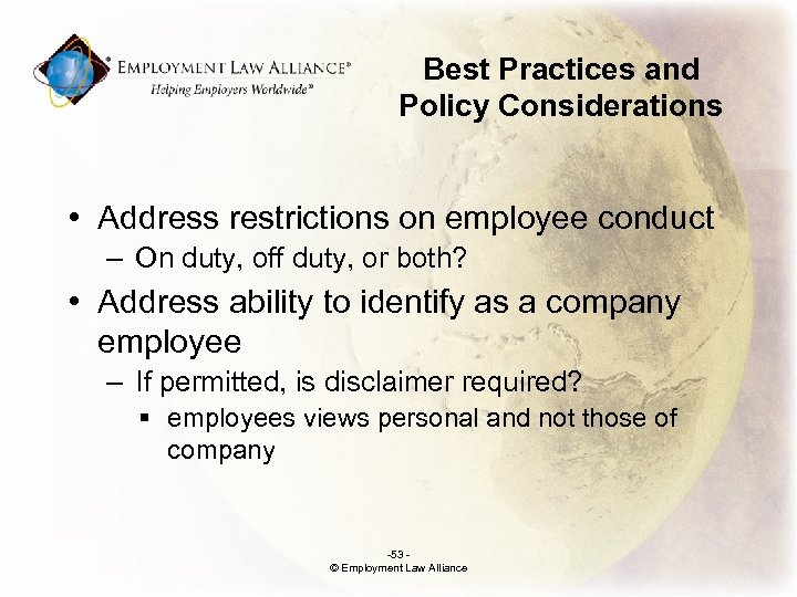 Best Practices and Policy Considerations • Address restrictions on employee conduct – On duty,