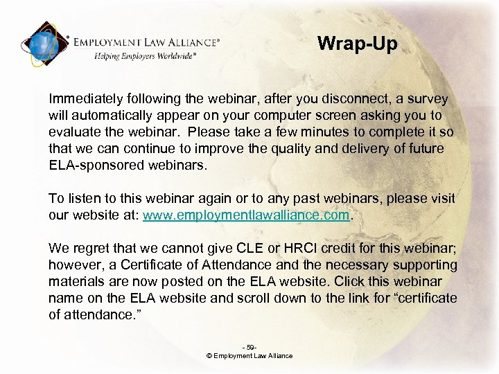 Wrap-Up Immediately following the webinar, after you disconnect, a survey will automatically appear on