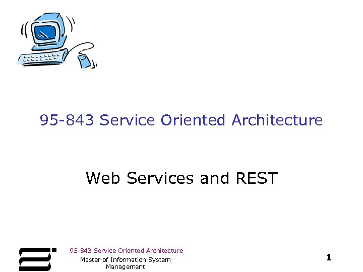 95 -843 Service Oriented Architecture Web Services and REST 95 -843 Service Oriented Architecture