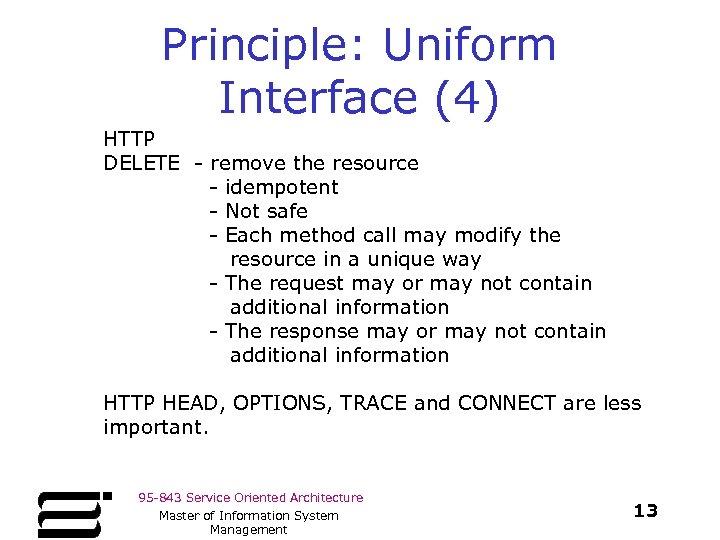 Principle: Uniform Interface (4) HTTP DELETE - remove the resource - idempotent - Not