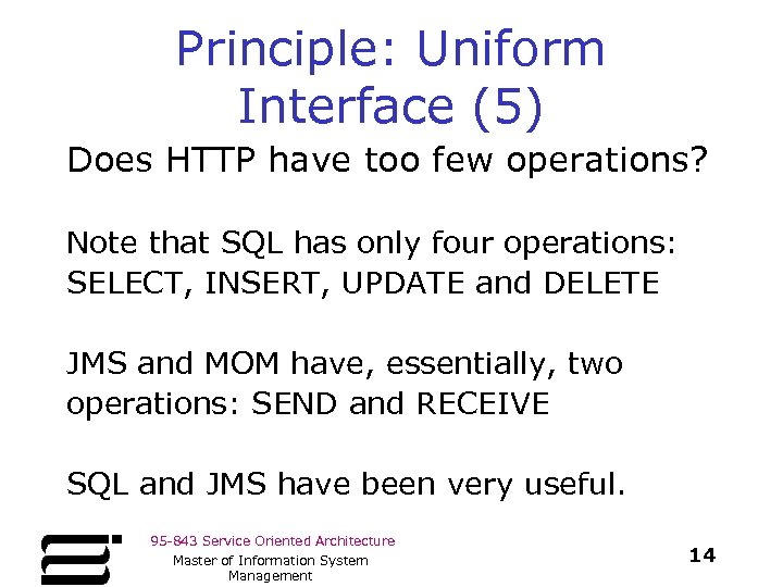 Principle: Uniform Interface (5) Does HTTP have too few operations? Note that SQL has