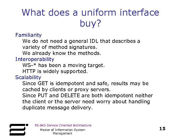 What does a uniform interface buy? Familiarity We do not need a general IDL