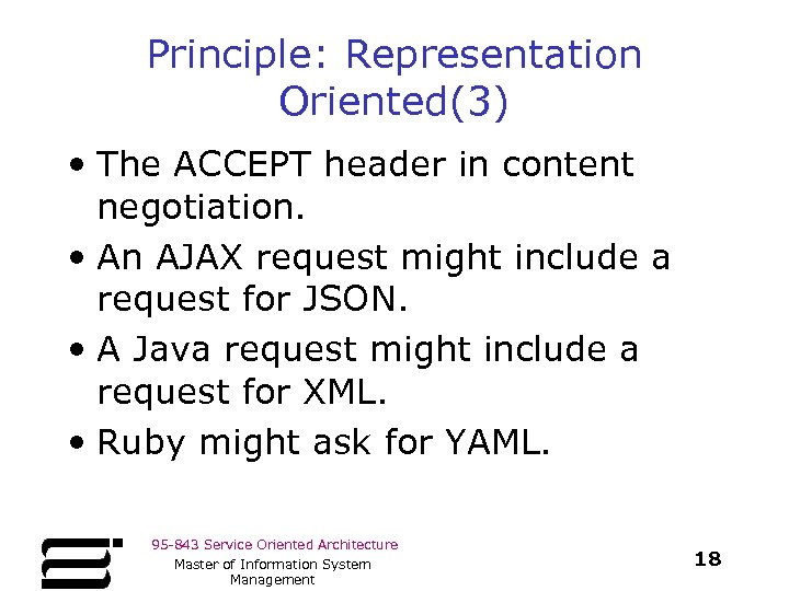 Principle: Representation Oriented(3) • The ACCEPT header in content negotiation. • An AJAX request