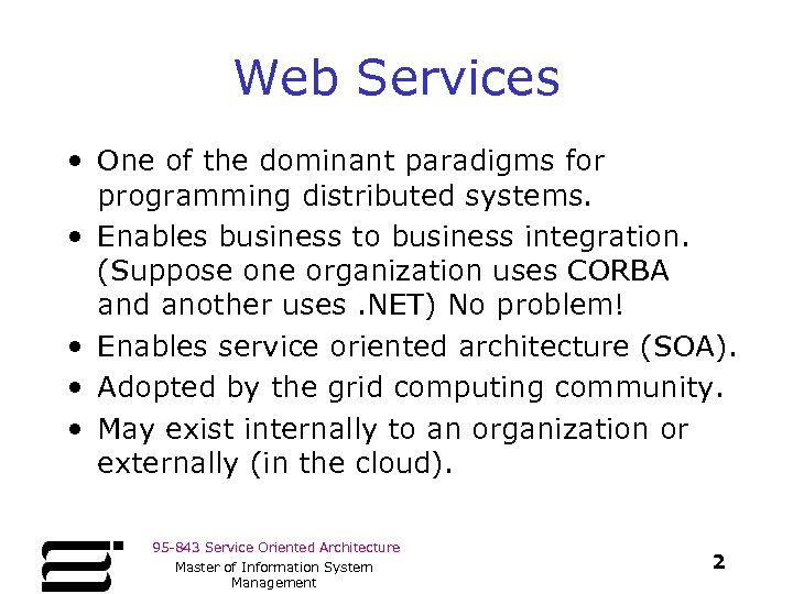 Web Services • One of the dominant paradigms for programming distributed systems. • Enables