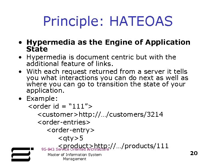 Principle: HATEOAS • Hypermedia as the Engine of Application State • Hypermedia is document