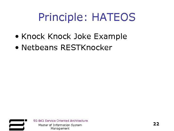 Principle: HATEOS • Knock Joke Example • Netbeans RESTKnocker 95 -843 Service Oriented Architecture