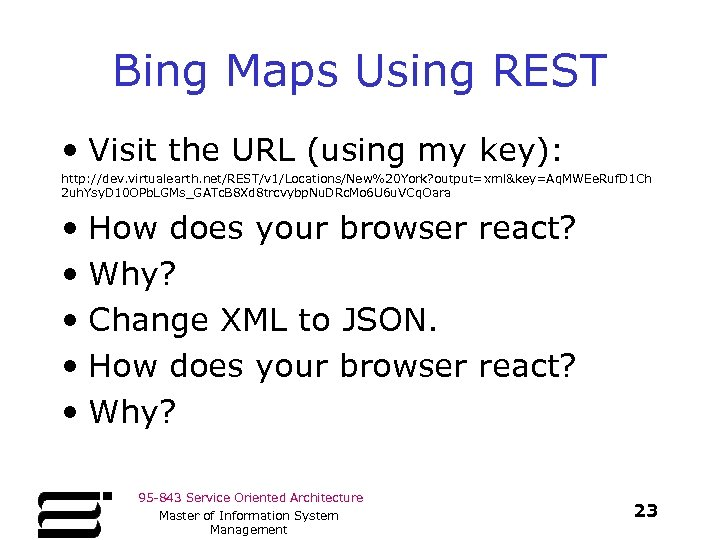Bing Maps Using REST • Visit the URL (using my key): http: //dev. virtualearth.