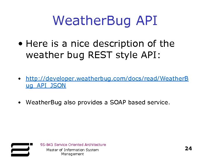 Weather. Bug API • Here is a nice description of the weather bug REST