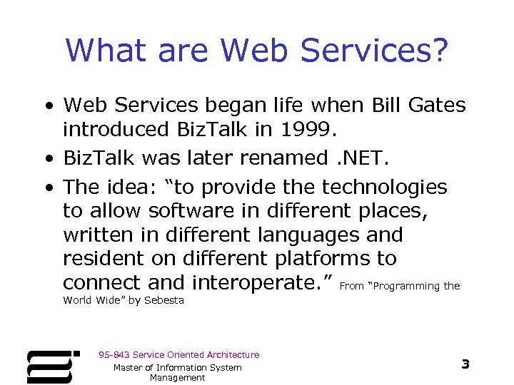 What are Web Services? • Web Services began life when Bill Gates introduced Biz.