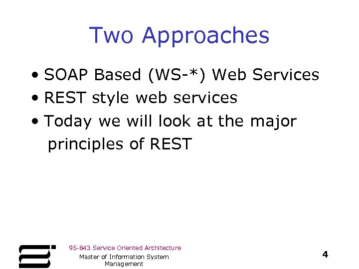 Two Approaches • SOAP Based (WS-*) Web Services • REST style web services •