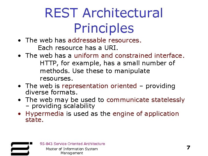 REST Architectural Principles • The web has addressable resources. Each resource has a URI.