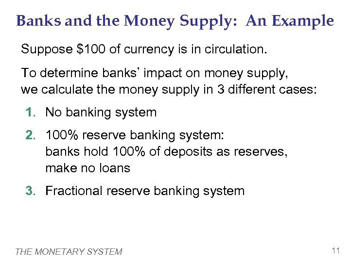 Banks and the Money Supply: An Example Suppose $100 of currency is in circulation.
