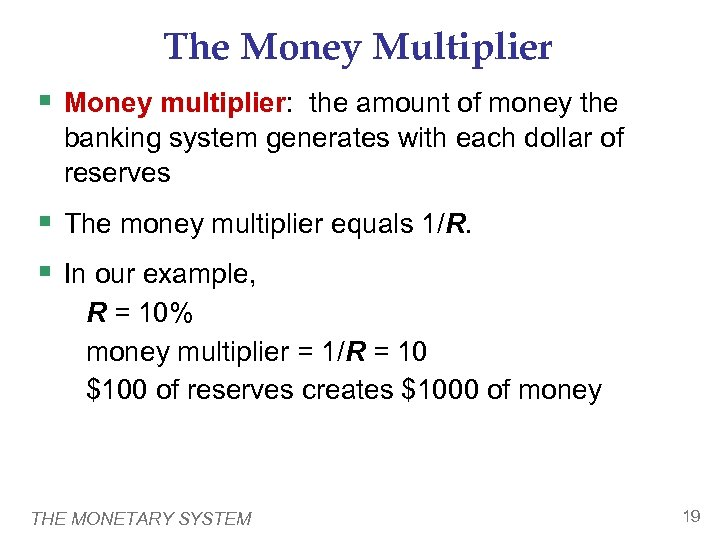 The Money Multiplier § Money multiplier: the amount of money the banking system generates