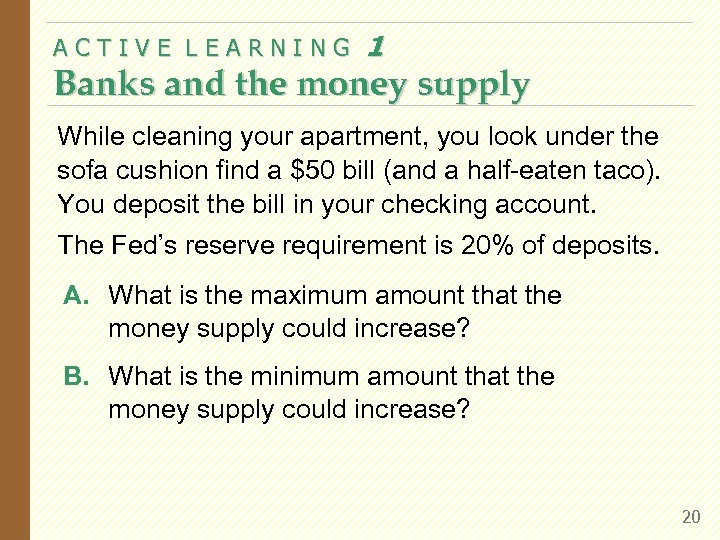 ACTIVE LEARNING 1 Banks and the money supply While cleaning your apartment, you look