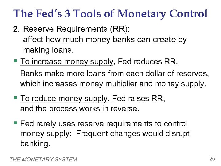 The Fed's 3 Tools of Monetary Control 2. Reserve Requirements (RR): affect how much