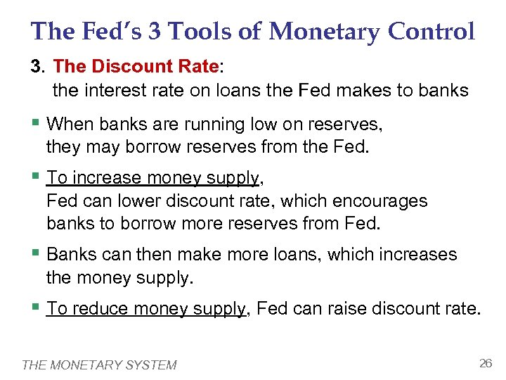 The Fed's 3 Tools of Monetary Control 3. The Discount Rate: the interest rate