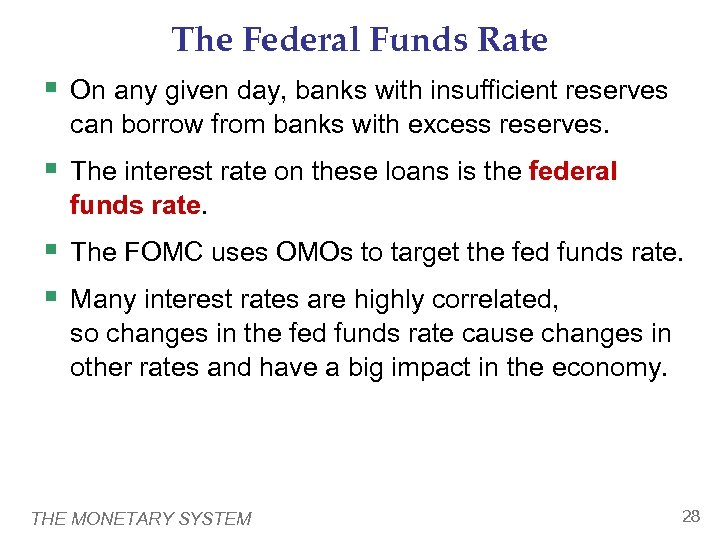The Federal Funds Rate § On any given day, banks with insufficient reserves can