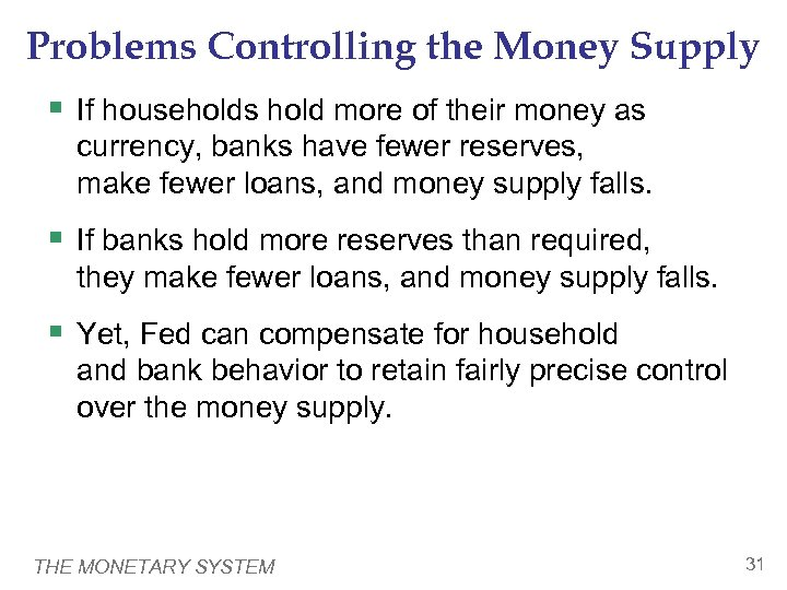 Problems Controlling the Money Supply § If households hold more of their money as