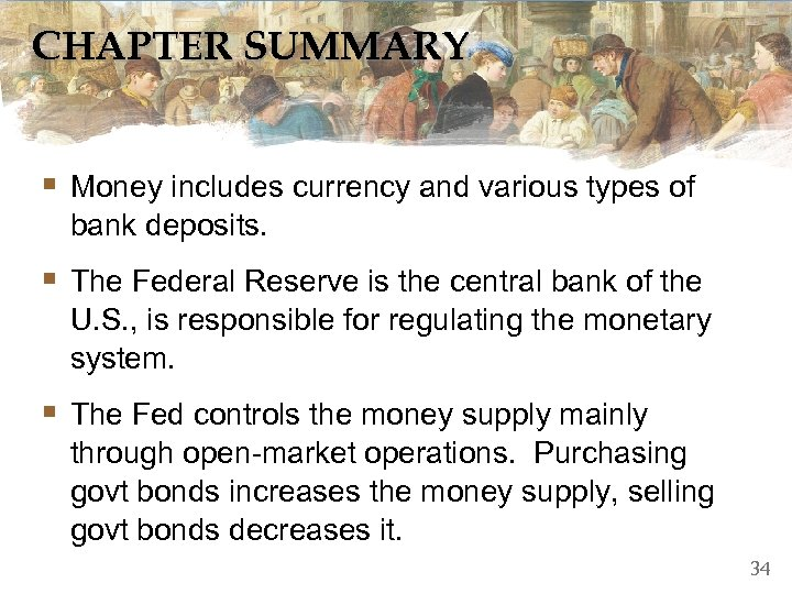 CHAPTER SUMMARY § Money includes currency and various types of bank deposits. § The