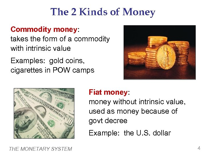 The 2 Kinds of Money Commodity money: takes the form of a commodity with