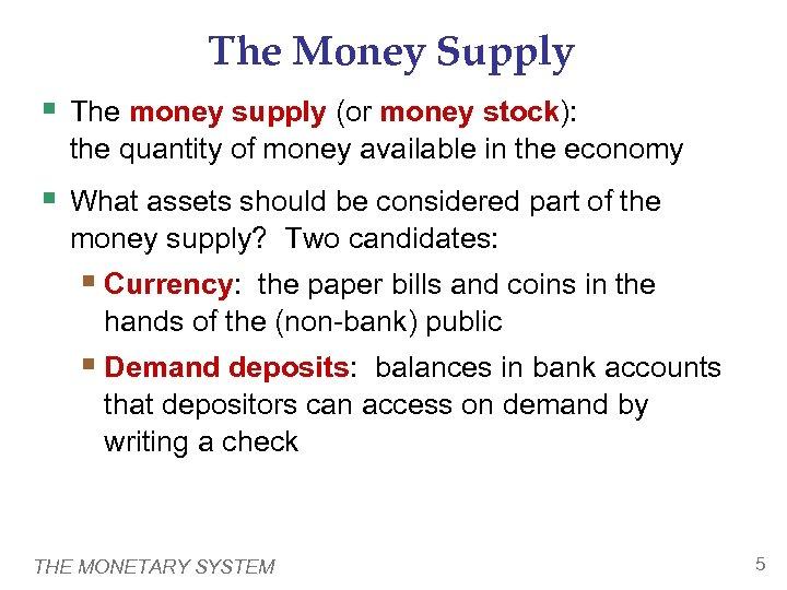 The Money Supply § The money supply (or money stock): the quantity of money