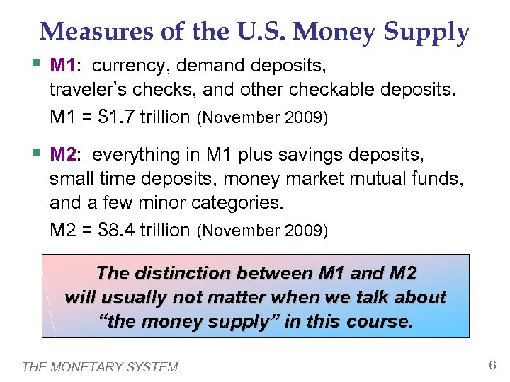 Measures of the U. S. Money Supply § M 1: currency, demand deposits, traveler's