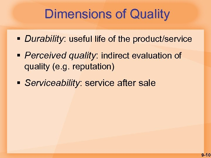 Dimensions of Quality § Durability: useful life of the product/service § Perceived quality: indirect