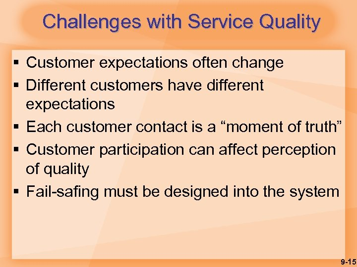 Challenges with Service Quality § Customer expectations often change § Different customers have different