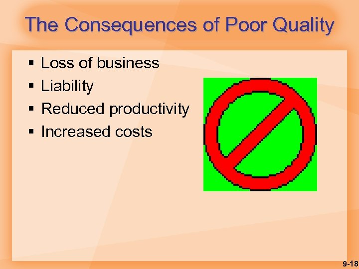The Consequences of Poor Quality § § Loss of business Liability Reduced productivity Increased