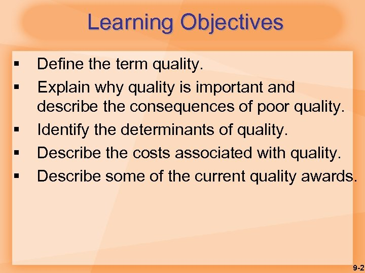 Learning Objectives § § § Define the term quality. Explain why quality is important