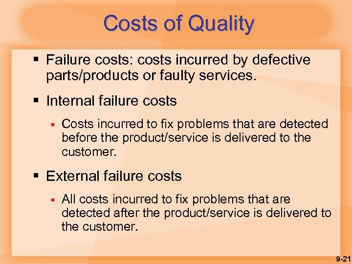 Costs of Quality § Failure costs: costs incurred by defective parts/products or faulty services.