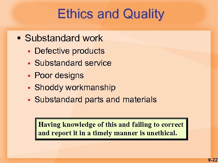 Ethics and Quality § Substandard work § § § Defective products Substandard service Poor