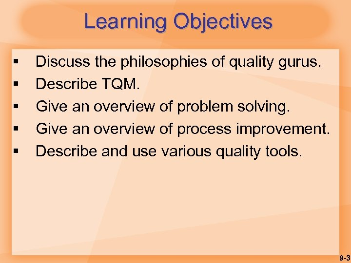 Learning Objectives § § § Discuss the philosophies of quality gurus. Describe TQM. Give
