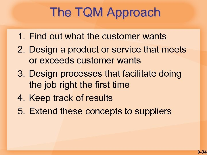 The TQM Approach 1. Find out what the customer wants 2. Design a product