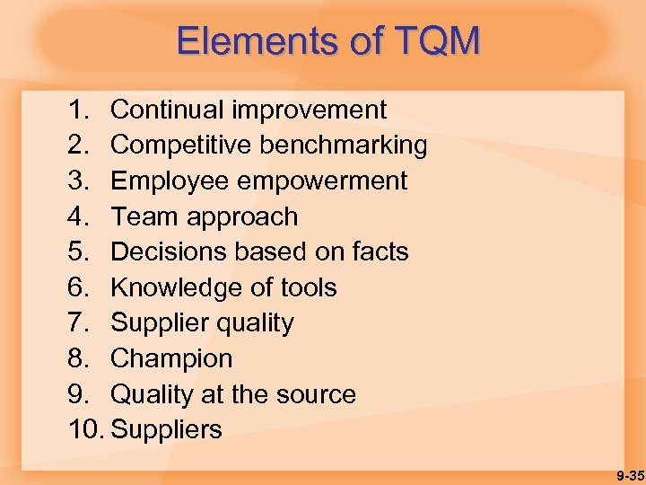 Elements of TQM 1. Continual improvement 2. Competitive benchmarking 3. Employee empowerment 4. Team